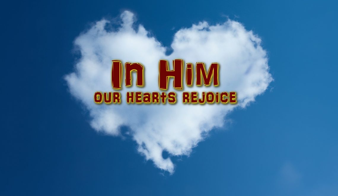 In Him our hearts rejoice